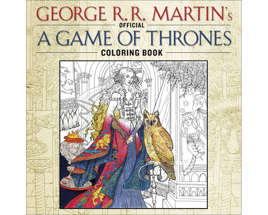 Ever Wonder What The Hells Taking Martin So Long On Next Chapter Of ASOIAF Heres Your Answer A 96 Page Coloring Book From Penguin